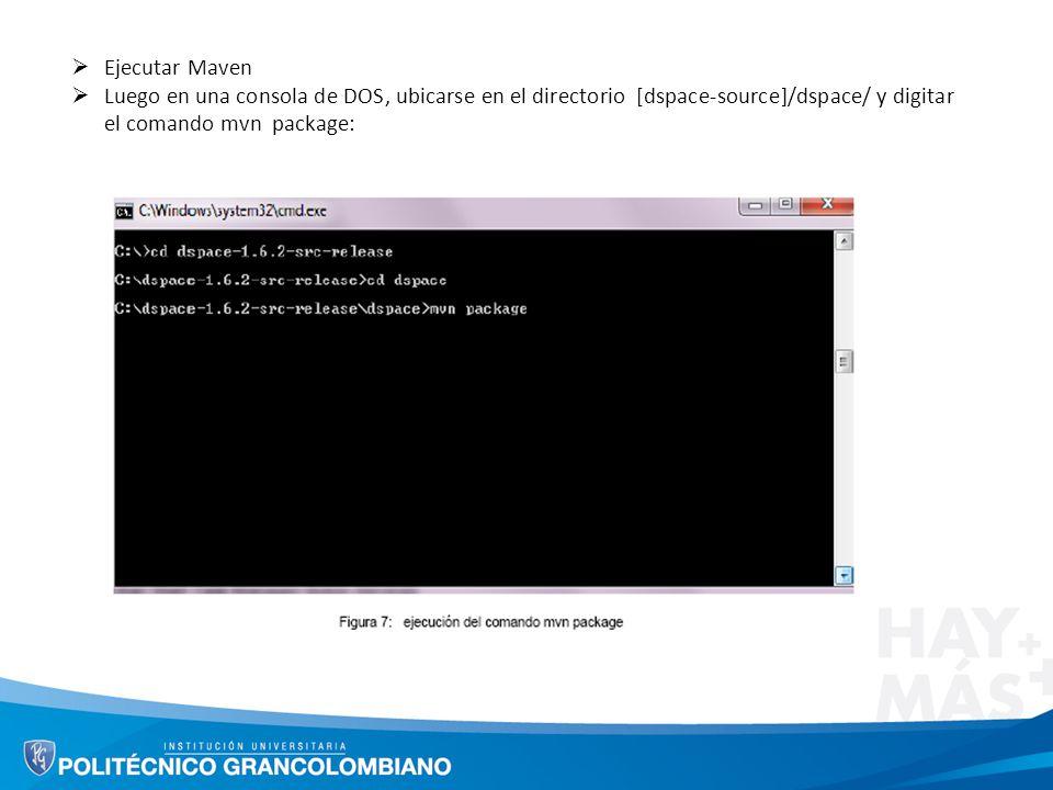 Ejecutar Maven Luego en una consola de DOS, ubicarse en el directorio [dspace-source]/dspace/ y digitar el comando mvn package: